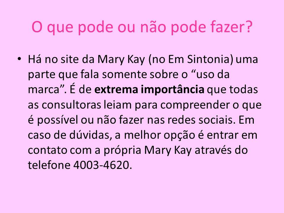"""O que pode ou não pode fazer? Há no site da Mary Kay (no Em Sintonia) uma parte que fala somente sobre o """"uso da marca"""". É de extrema importância que"""