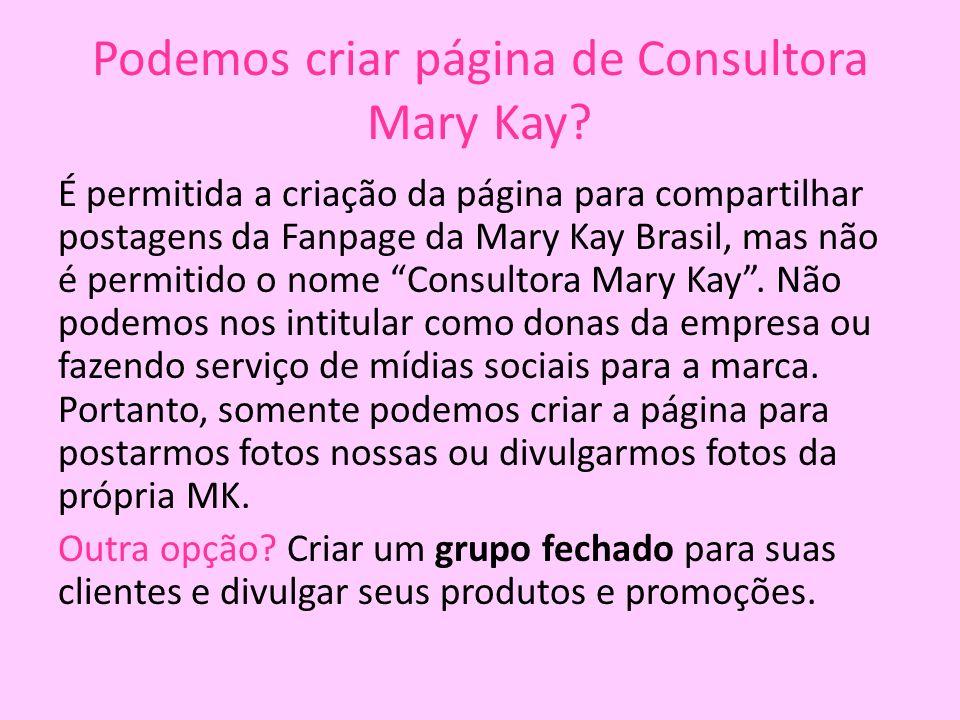 Podemos criar página de Consultora Mary Kay? É permitida a criação da página para compartilhar postagens da Fanpage da Mary Kay Brasil, mas não é perm
