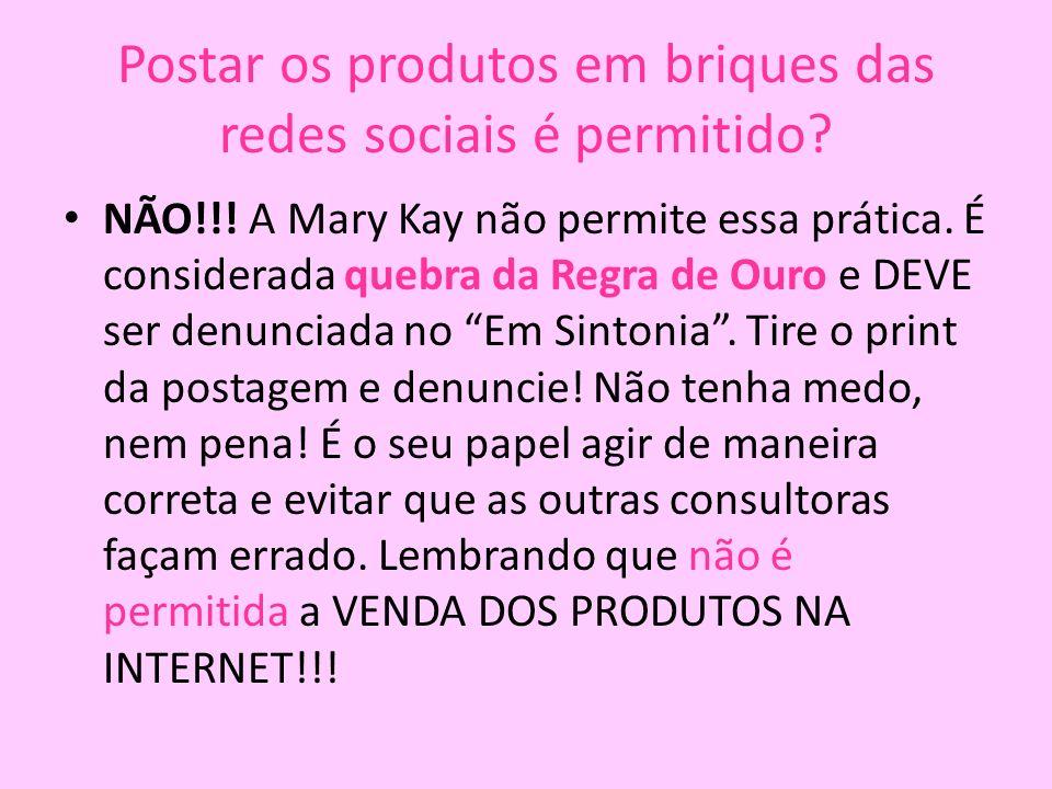 Postar os produtos em briques das redes sociais é permitido.