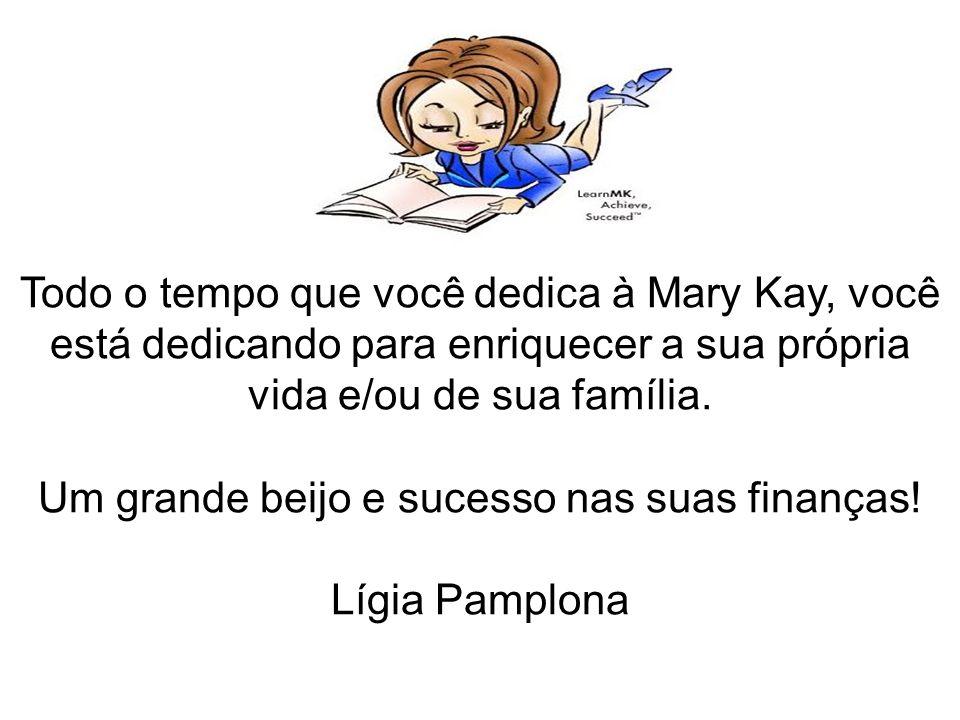 Todo o tempo que você dedica à Mary Kay, você está dedicando para enriquecer a sua própria vida e/ou de sua família.
