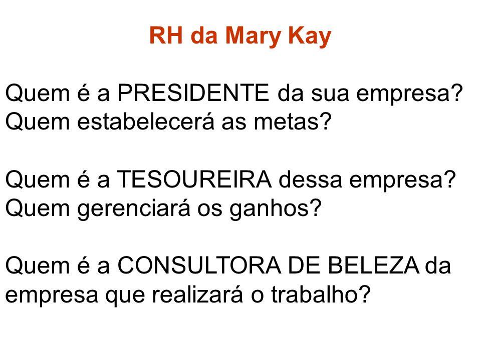 RH da Mary Kay Quem é a PRESIDENTE da sua empresa.