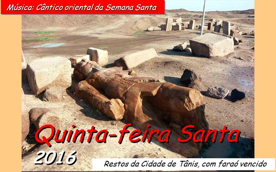 Quinta-feira Santa 2016 Restos da Cidade de Tânis, com faraó vencido Música: Cântico oriental da Semana Santa