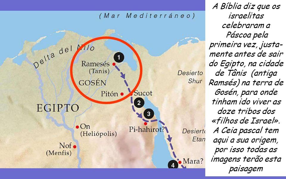 A Bíblia diz que os israelitas celebraram a Páscoa pela primeira vez, justa- mente antes de sair do Egipto, na cidade de Tânis (antiga Ramsés) na terra de Gosén, para onde tinham ido viver as doze tribos dos «filhos de Israel».