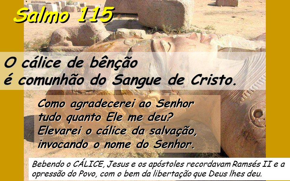 Bebendo o CÁLICE, Jesus e os apóstoles recordavam Ramsés II e a opressão do Povo, com o bem da libertação que Deus lhes deu.
