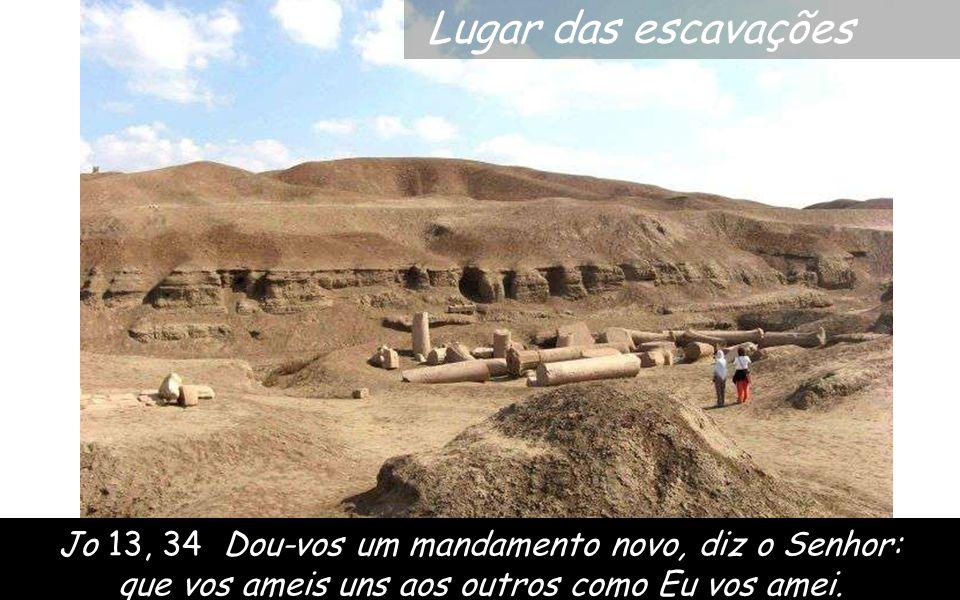 Lugar das escavações Jo 13, 34 Dou-vos um mandamento novo, diz o Senhor: que vos ameis uns aos outros como Eu vos amei.