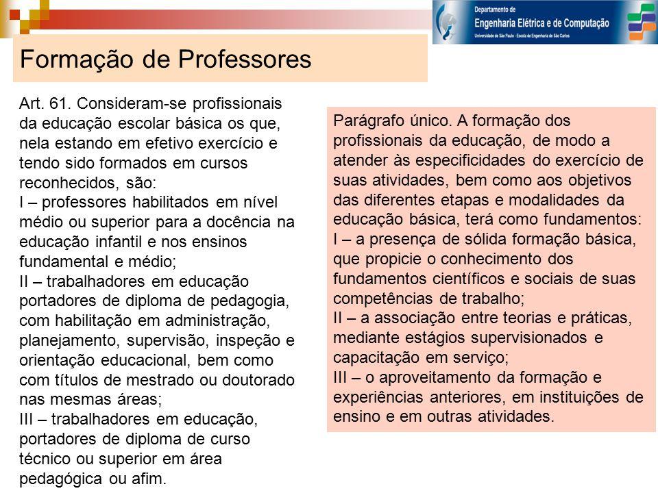 Art. 61. Consideram-se profissionais da educação escolar básica os que, nela estando em efetivo exercício e tendo sido formados em cursos reconhecidos