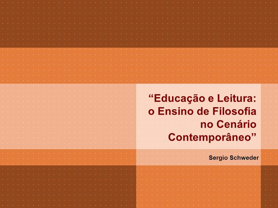Educação e Leitura: o Ensino de Filosofia no Cenário Contemporâneo Sergio Schweder