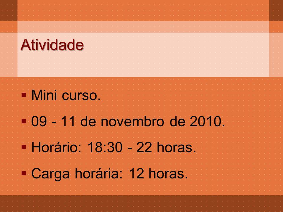 Atividade  Mini curso.  09 - 11 de novembro de 2010.