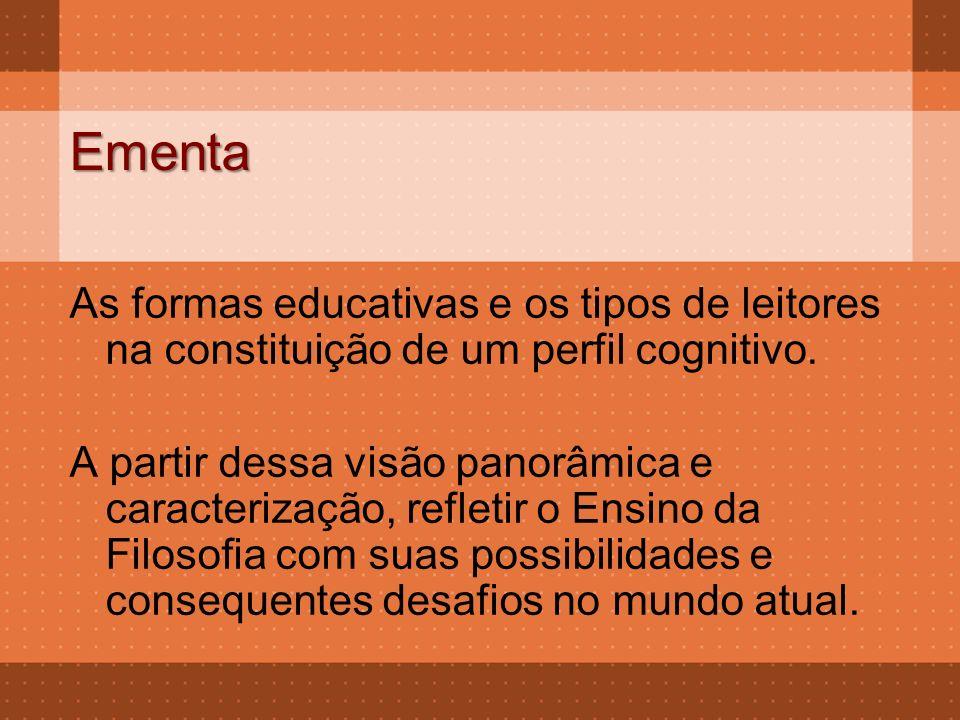 Ementa As formas educativas e os tipos de leitores na constituição de um perfil cognitivo.