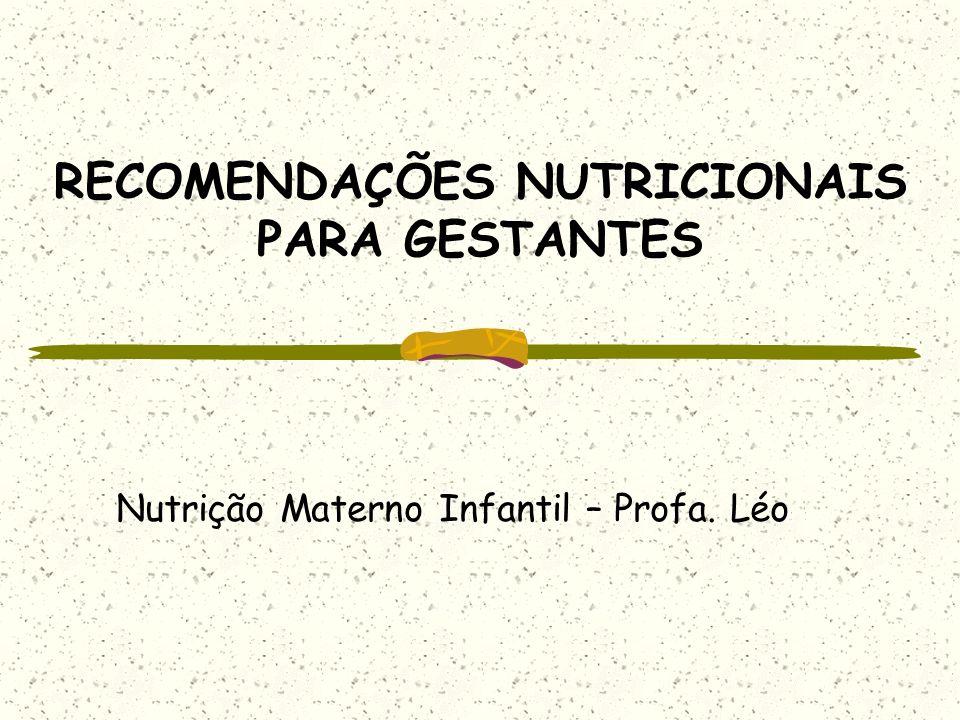RECOMENDAÇÕES NUTRICIONAIS PARA GESTANTES Nutrição Materno Infantil – Profa. Léo