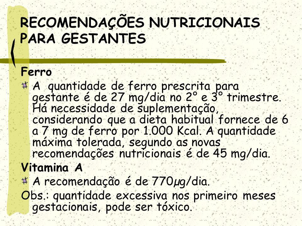 RECOMENDAÇÕES NUTRICIONAIS PARA GESTANTES Ferro A quantidade de ferro prescrita para gestante é de 27 mg/dia no 2° e 3° trimestre.