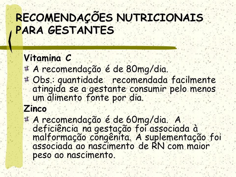 RECOMENDAÇÕES NUTRICIONAIS PARA GESTANTES Vitamina C A recomendação é de 80mg/dia.