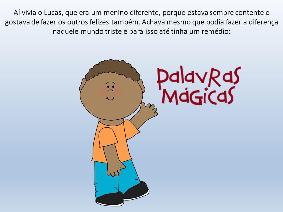 Bom dia, Um dia o Lucas viu um menino com ar de zangado, aproximou-se dele e, com voz meiga, disse-lhe: - Bom dia, precisas de ajuda.