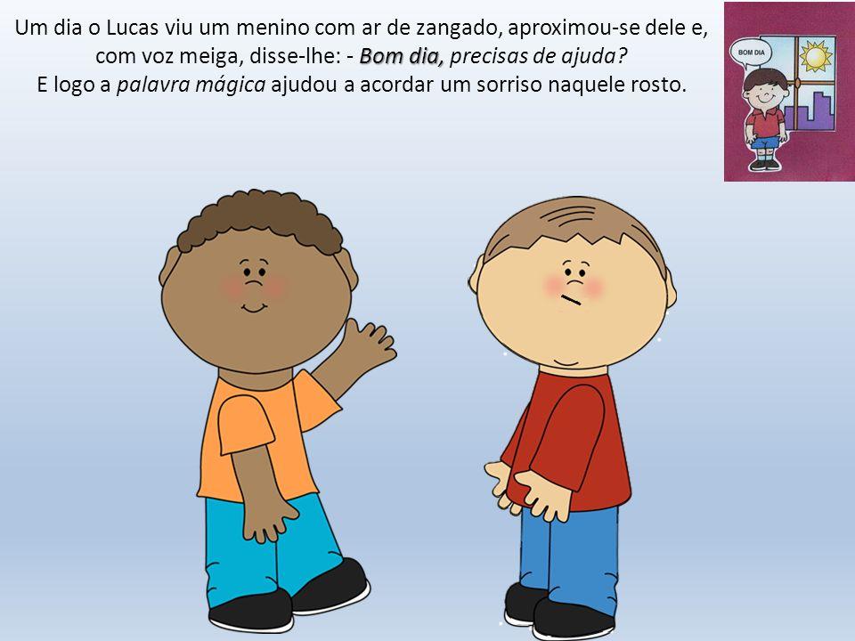 Por favor Quando encontrou uma menina triste, segurando a sua boneca, o Lucas convidou-a: - Está um sol tão bonito, queres vir brincar.