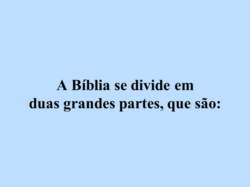 A Bíblia se divide em duas grandes partes, que são: