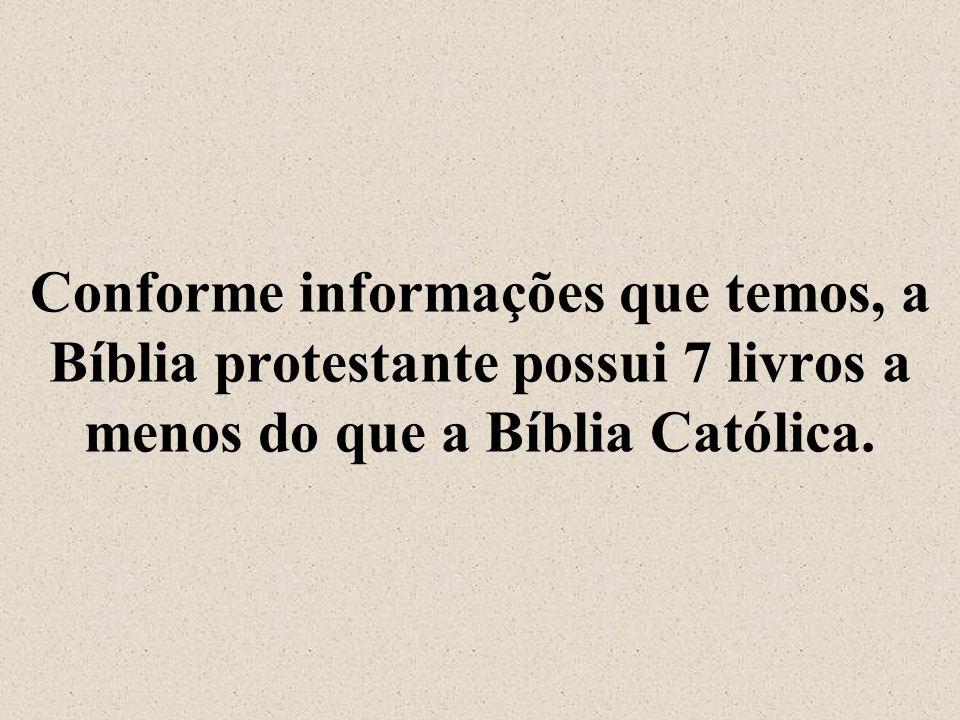 Conforme informações que temos, a Bíblia protestante possui 7 livros a menos do que a Bíblia Católica.