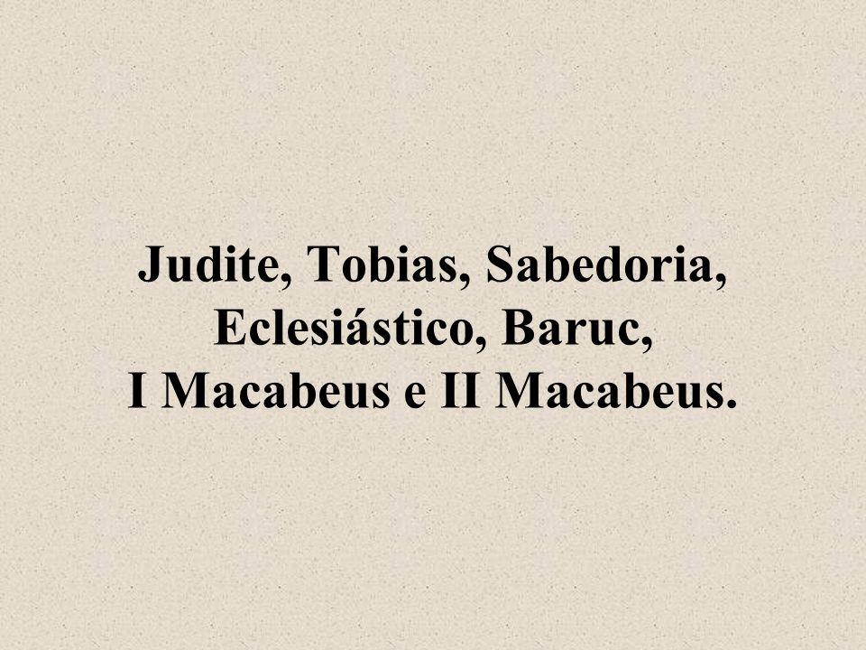 Judite, Tobias, Sabedoria, Eclesiástico, Baruc, I Macabeus e II Macabeus.