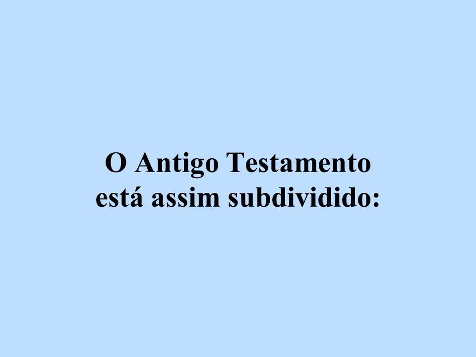 O Antigo Testamento está assim subdividido: