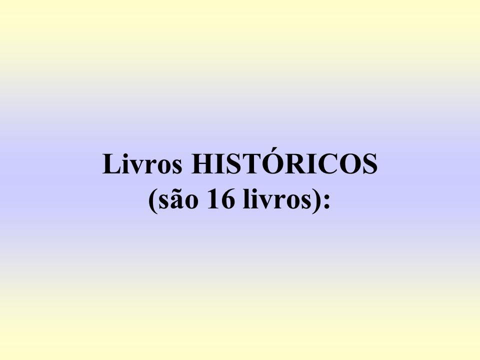 Livros HISTÓRICOS (são 16 livros):