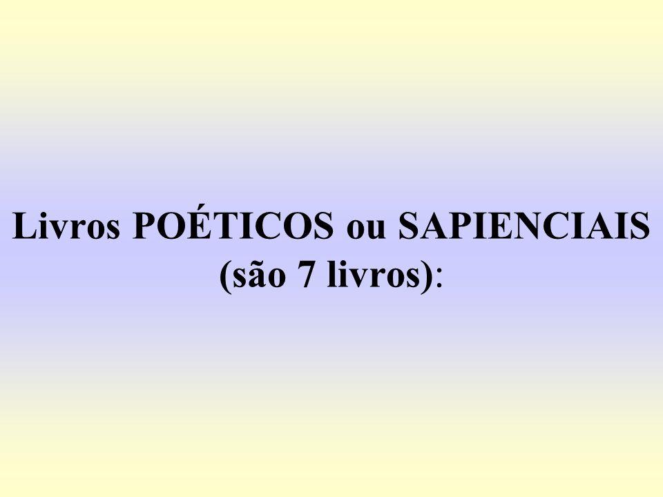 Livros POÉTICOS ou SAPIENCIAIS (são 7 livros) :