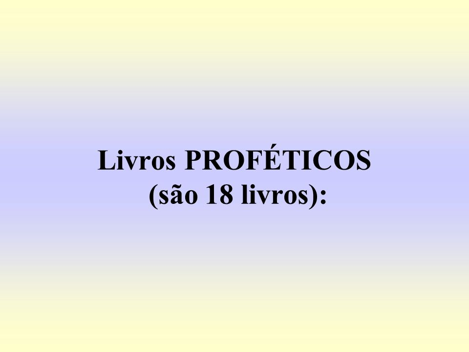 Livros PROFÉTICOS (são 18 livros):