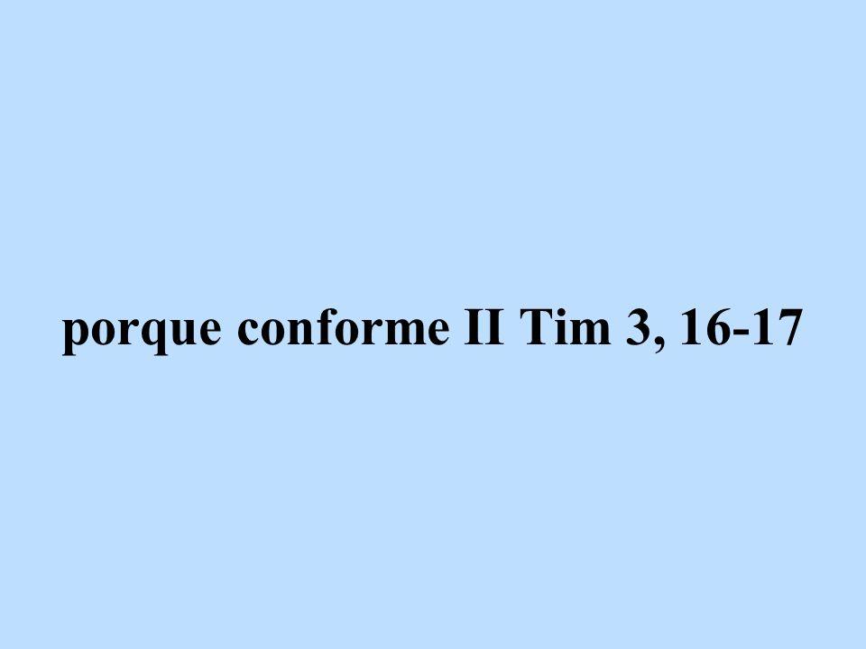porque conforme II Tim 3, 16-17