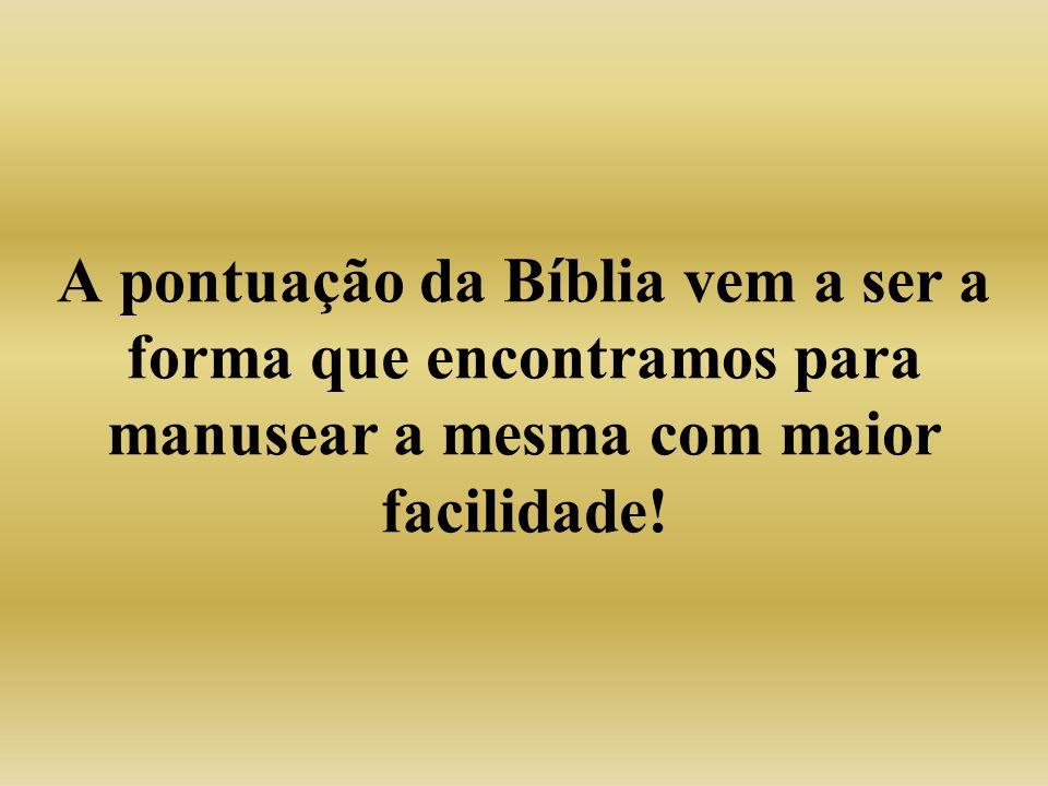A pontuação da Bíblia vem a ser a forma que encontramos para manusear a mesma com maior facilidade!