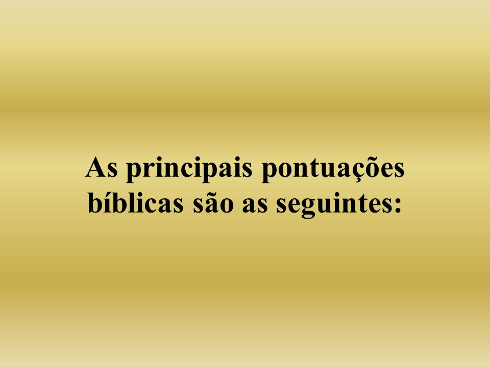 As principais pontuações bíblicas são as seguintes: