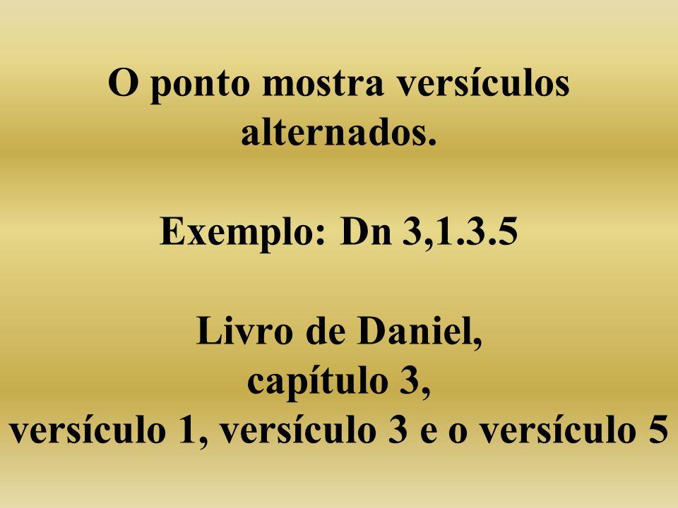 O ponto mostra versículos alternados.