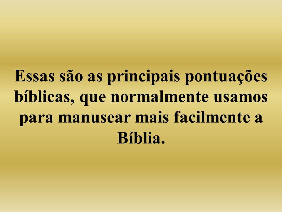 Essas são as principais pontuações bíblicas, que normalmente usamos para manusear mais facilmente a Bíblia.