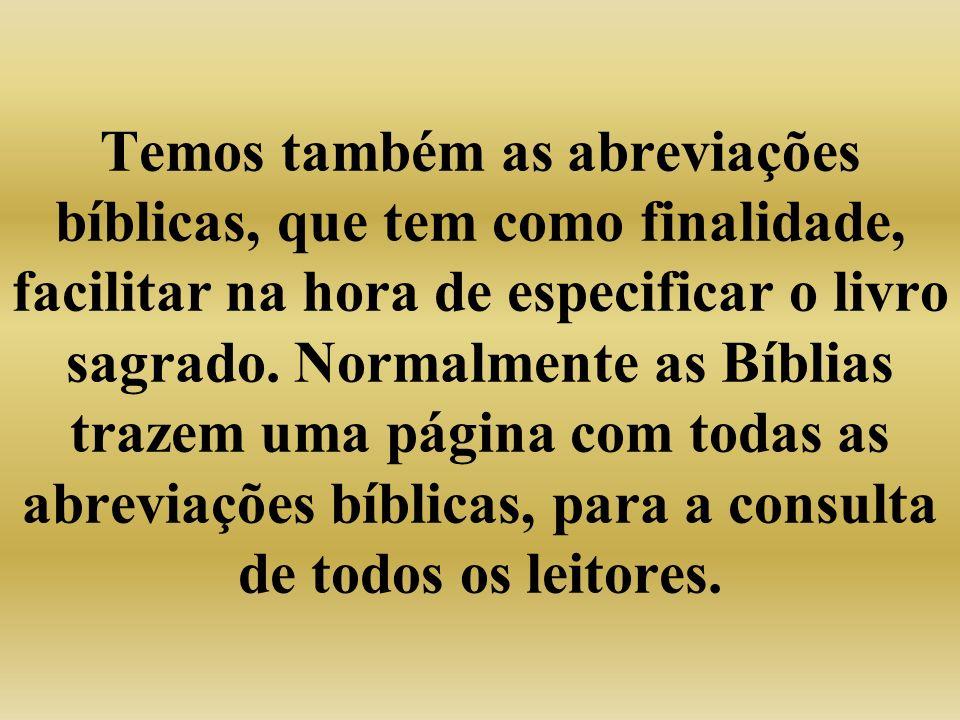 Temos também as abreviações bíblicas, que tem como finalidade, facilitar na hora de especificar o livro sagrado.