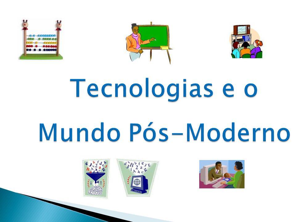 Tecnologias e o Mundo Pós-Moderno