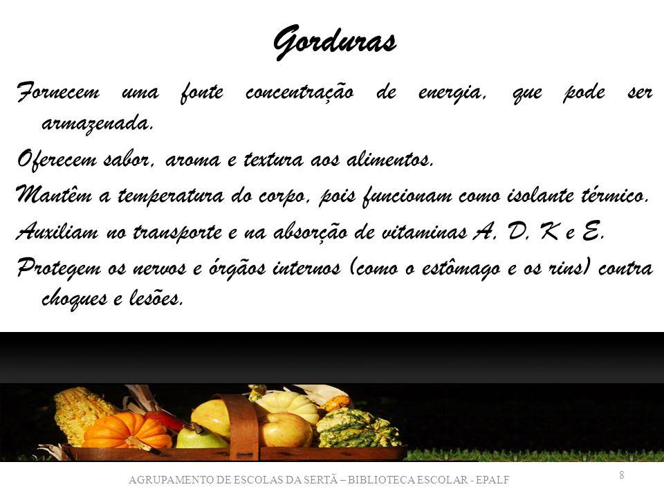 Gorduras Fornecem uma fonte concentração de energia, que pode ser armazenada.