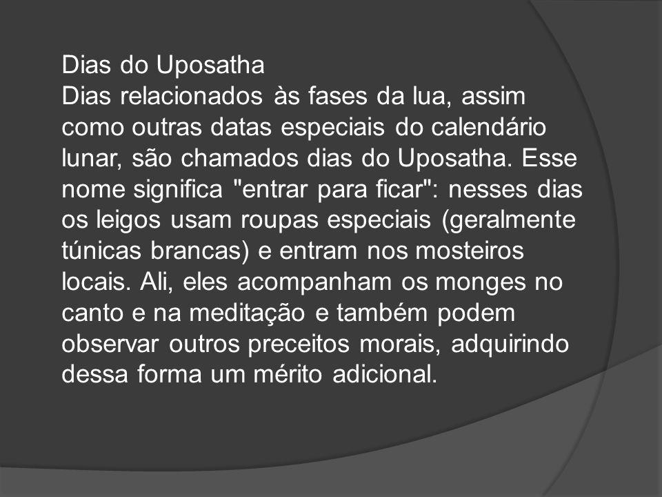 Dias do Uposatha Dias relacionados às fases da lua, assim como outras datas especiais do calendário lunar, são chamados dias do Uposatha.