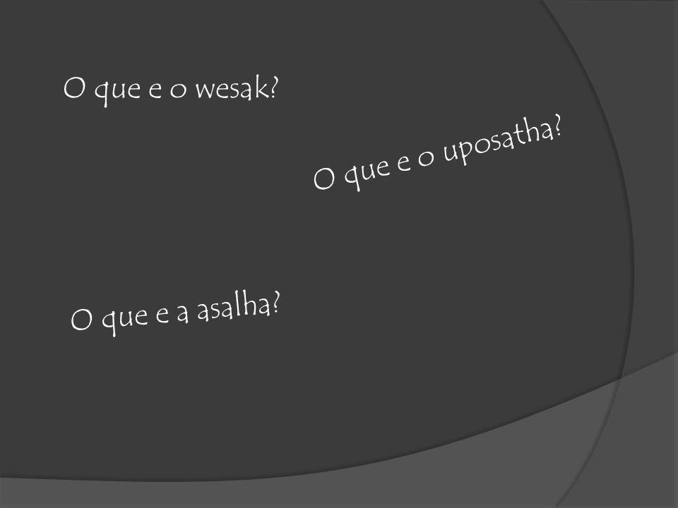 O que e o wesak? O q u e e o u p o s a t h a ? O q u e e a a s a l h a ?
