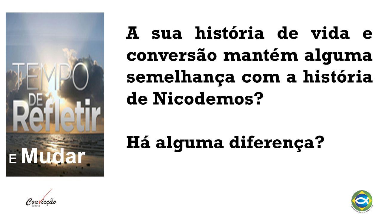 A sua história de vida e conversão mantém alguma semelhança com a história de Nicodemos.