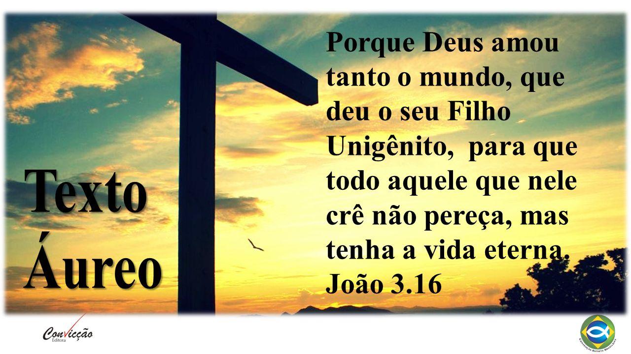 Porque Deus amou tanto o mundo, que deu o seu Filho Unigênito, para que todo aquele que nele crê não pereça, mas tenha a vida eterna.