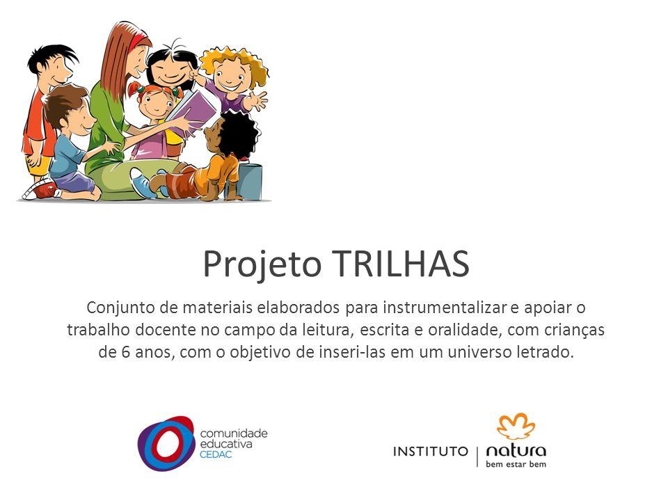 Projeto TRILHAS Conjunto de materiais elaborados para instrumentalizar e apoiar o trabalho docente no campo da leitura, escrita e oralidade, com crian