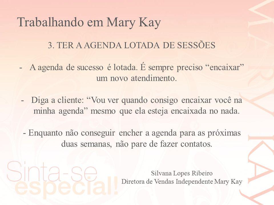 """Silvana Lopes Ribeiro Diretora de Vendas Independente Mary Kay 3. TER A AGENDA LOTADA DE SESSÕES -A agenda de sucesso é lotada. É sempre preciso """"enca"""
