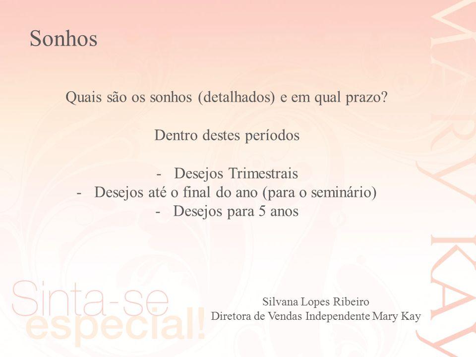 Sonhos Quais são os sonhos (detalhados) e em qual prazo? Dentro destes períodos -Desejos Trimestrais -Desejos até o final do ano (para o seminário) -D