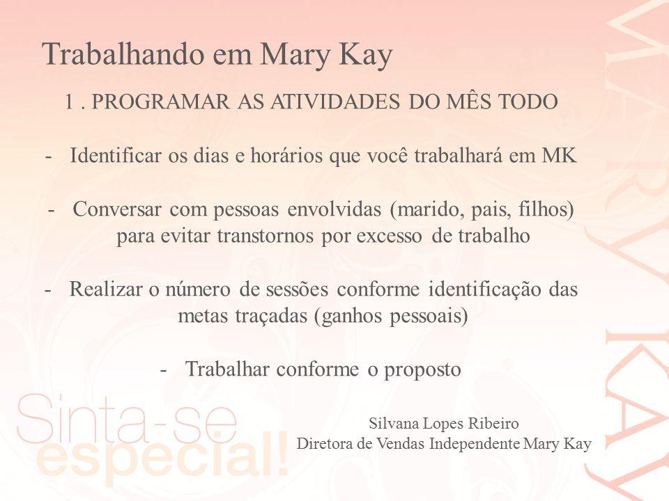 Trabalhando em Mary Kay Silvana Lopes Ribeiro Diretora de Vendas Independente Mary Kay 1. PROGRAMAR AS ATIVIDADES DO MÊS TODO -Identificar os dias e h
