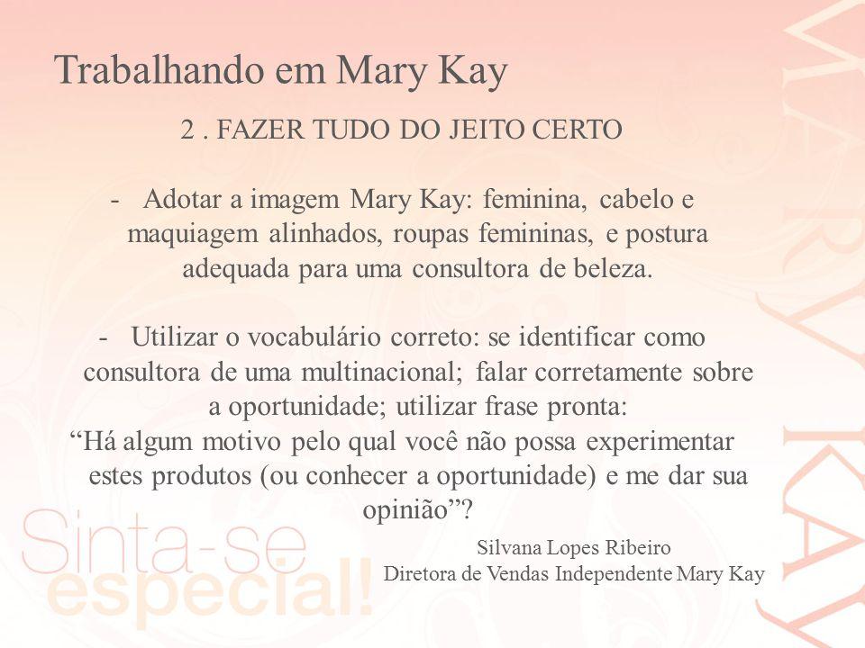 Silvana Lopes Ribeiro Diretora de Vendas Independente Mary Kay 2. FAZER TUDO DO JEITO CERTO -Adotar a imagem Mary Kay: feminina, cabelo e maquiagem al