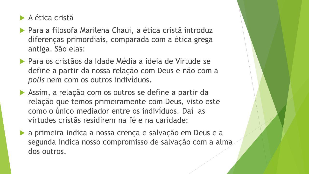  A ética cristã  Para a filosofa Marilena Chauí, a ética cristã introduz diferenças primordiais, comparada com a ética grega antiga.