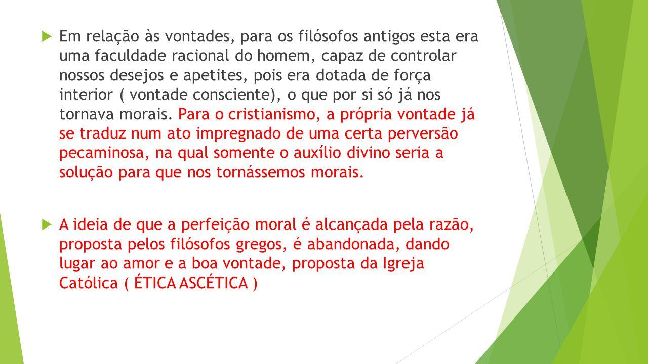  A ética Moderna  Se constitui como uma ética Antropocêntrica, já que é o homem o objeto central no qual estão direcionados os valores morais.