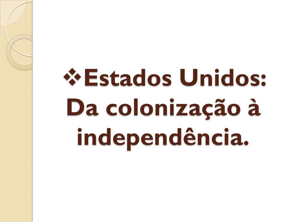  Estados Unidos: Da colonização à independência.
