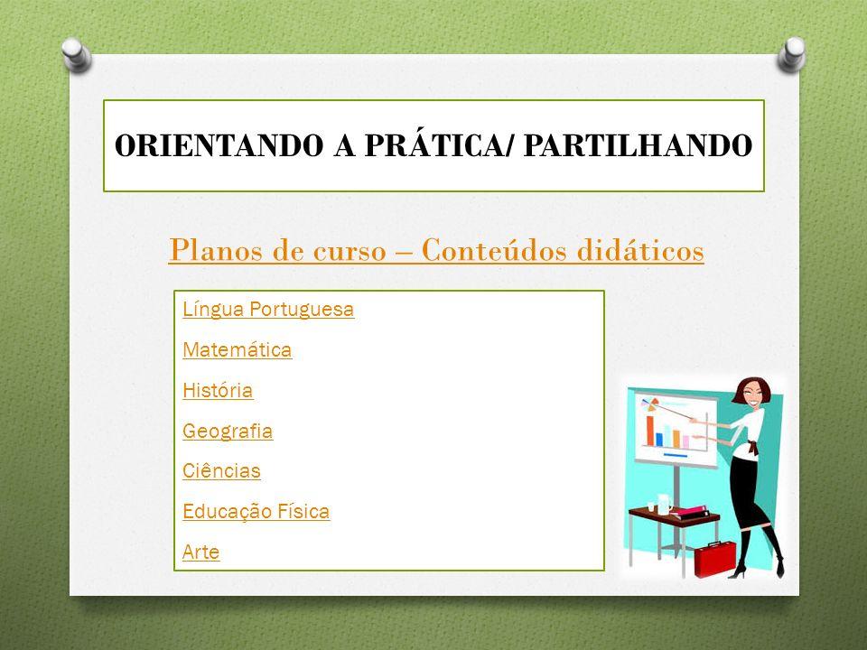 ORIENTANDO A PRÁTICA/ PARTILHANDO Planos de curso – Conteúdos didáticos Língua Portuguesa Matemática História Geografia Ciências Educação Física Arte