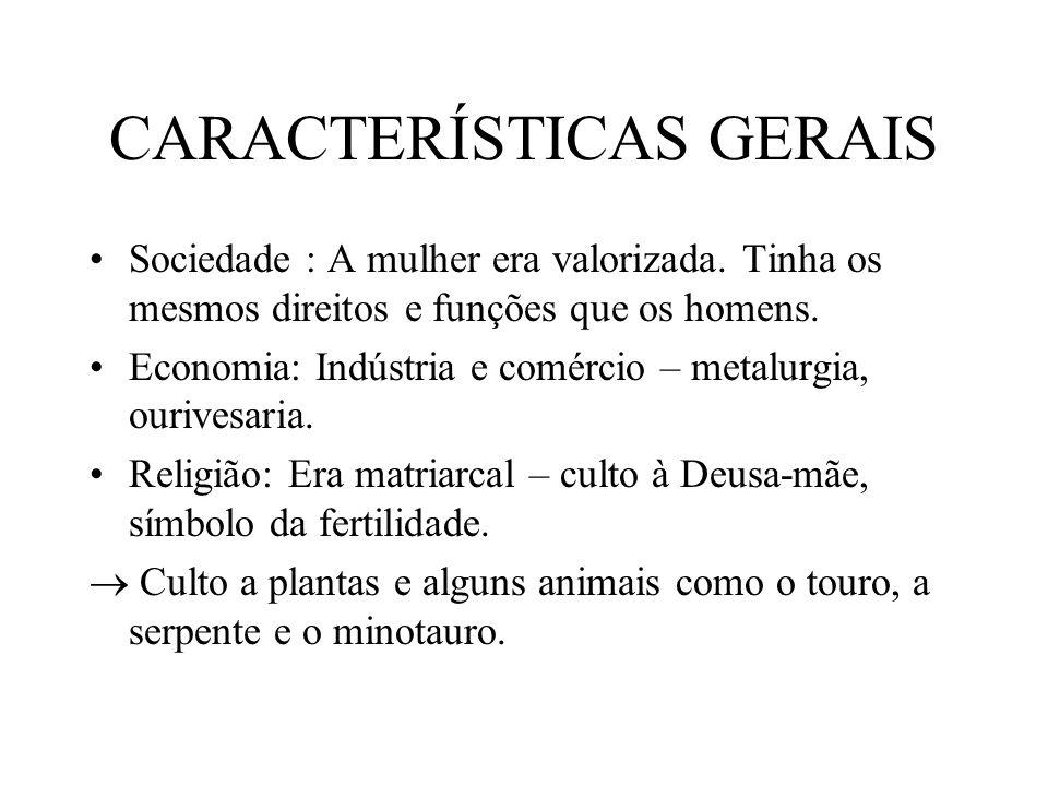 CARACTERÍSTICAS GERAIS Sociedade : A mulher era valorizada.