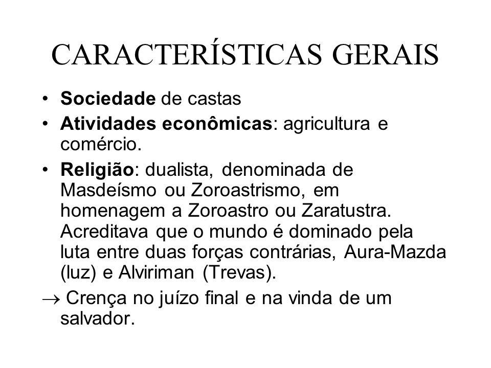 CARACTERÍSTICAS GERAIS Sociedade de castas Atividades econômicas: agricultura e comércio.