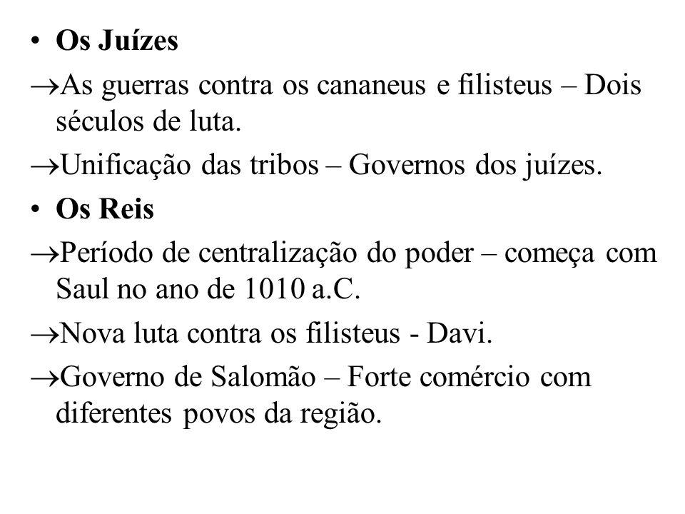 Os Juízes  As guerras contra os cananeus e filisteus – Dois séculos de luta.