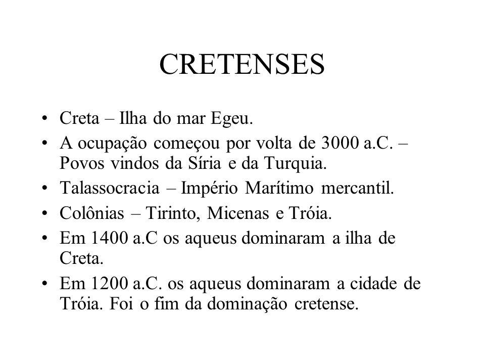 CRETENSES Creta – Ilha do mar Egeu.A ocupação começou por volta de 3000 a.C.